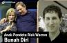 Anak Rick Warren Bunuh Diri Karena Gay?