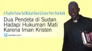Dua Pendeta di Sudan Hadapi Hukuman Mati Karena Iman Kristen