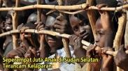 Seperempat Juta Anak di Sudan Selatan Terancam Kelaparan