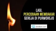 Lagi, Percobaan Membakar Gereja di Purworejo