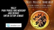 Rally Pray Praise and Worship Jadi Berkat untuk Setiap Jemaat