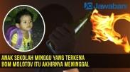 Anak Sekolah Minggu yang Terkena Bom Molotov itu Akhirnya Meninggal