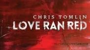 Love Ran Red: Album Terbaru Chris Tomlin