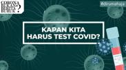 Kapan Kita Harus Lakukan Test COVID-19?