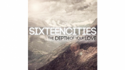 The Depth of Your Love – Sixteen Cities