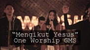 Mengikut Yesus, Lagu Deklarasi Iman dari One Worship GMS