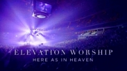 Lewat 'Here As In Heaven', Elevation Worship Hadirkan Kerajaan Allah