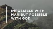 Hidup Orang Kristen Itu Mustahil Tapi Mungkin!
