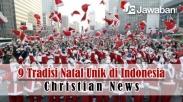 Rayakan Natal Dengan Cara Berbeda, Berikut 9 Tradisi Natal Unik di Indonesia (Part 1)