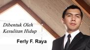 Artikel Pembaca : Ferly F. Raya, Dibentuk Oleh Kesulitan Hidup