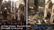 Natal di Aleppo,Umat Kristen Merayakan Ditengah Puing-puing Gereja