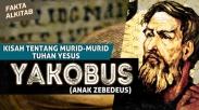 #FaktaAlkitab – Seri Kisah Murid-murid Yesus, Rasul Yakobus Murid Yang Jadi Martir Pertama
