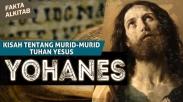 #FaktaAlkitab – Kisah Tentang Murid-murid  Yesus, Rasul Yohanes