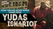 #FaktaAlkitab – Seri Kisah Murid-murid Yesus,Yudas Iskariot Sang Pengkhianat
