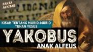 #FaktaAlkitab - Kisah Tentang Murid-murid Tuhan Yesus - Yakobus Anak Alfeus