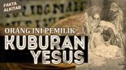 #FaktaAlkitab : Yusuf Arimatea, Orang Ini Pemilik Kuburan Yesus