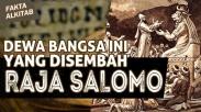 #FaktaAlkitab - Dewa Bangsa Ini Yang Disembah Raja Salomo